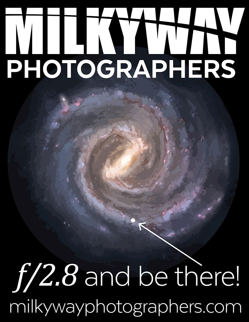 Milky Way Photographers f/2.8 and be there! Available at PhotogAdventures.com MilkyWayPhotographers.com